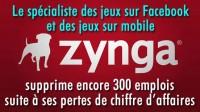 Zynga supprime 300 emplois.