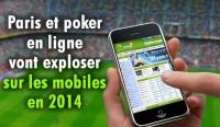 Paris sportifs et poker vont exploser sur les mobiles en 2014.
