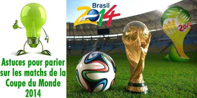 Astuces pour parier sur les matchs de la Coupe du Monde 2014.