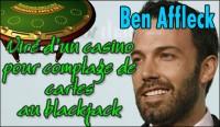 Ben Affleck se fait virer d\'un casino pour cause de comptage de cartes au blackjack.