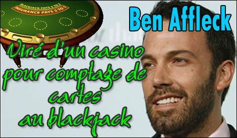 Ben Affleck se fait virer d'un casino pour cause de comptage de cartes au blackjack.