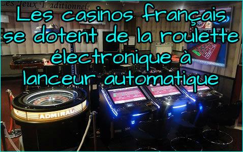 Les casinos français se dotent de la roulette électronique à lanceur automatique.