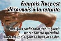 François Trucy, Sénateur spécialisé dans les jeux: ses confidences.