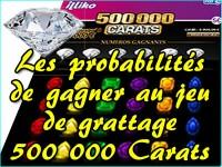 Probabilités du jeu de grattage 500 000 Carats.