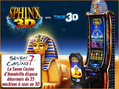 Le Casino Seven dispose de 25 machines à sous Sphinx 3D.