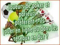 Joueurs de poker et parieurs: jeux en ligne ou en dur ?