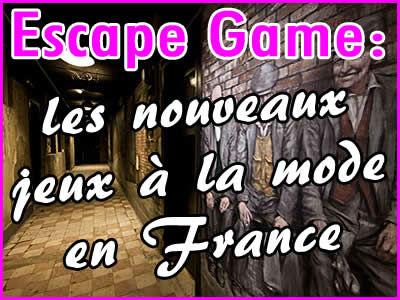 Escape Game, les nouveaux jeux à la mode en France.