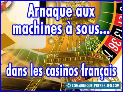 Arnaque aux machines à sous dans les casinos français.