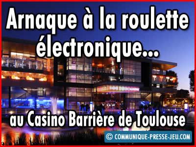 Arnaque à la roulette électronique au Casino Barrière de Toulouse.