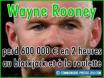 Wayne Rooney perd 600 000 € à la roulette et au blackjack.